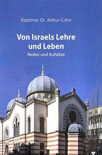 Von Israels Lehre und Leben Rabbiner Dr. Arthur Cohn